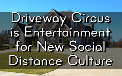 Driveway Circus is Entertainment for New Social Distance Culture