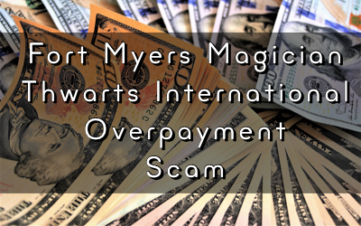 Fort Myers Magician Thwarts International Overpayment Scam