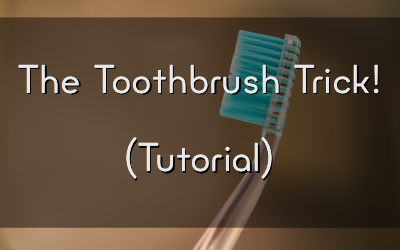 The Toothbrush Trick (TUTORIAL)