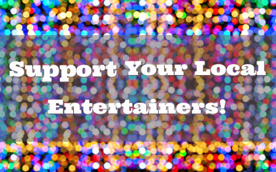 Support Your Local Entertainers!